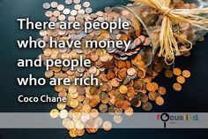 """""""There are people who have money and people who are rich."""" Focusfied.com #quote"""
