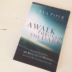 A Walk Through the Dark, by Eva Piper, Don Piper's (90 Minutes in Heaven) wife.