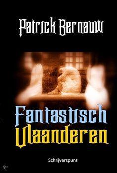 In het Web van Patrick Bernauw: Fantastisch Vlaanderen: 3 griezelromans van Patrick Bernauw in 1 boek
