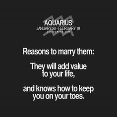 Aquarius♒ Marriage: been there, done that. Never again. Let's change it into 'Reasons to choose them'. :-)