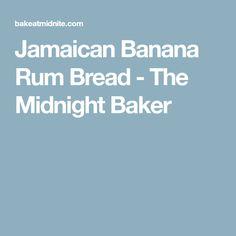 Jamaican Banana Rum Bread - The Midnight Baker