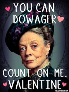 Downton Abbey Valentine - Dowager Countess