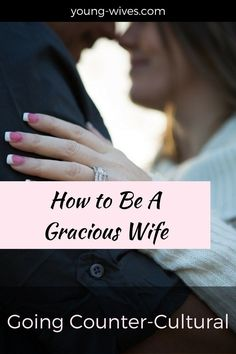 Going Counter-Cultural: How to Be a Gracious Wife