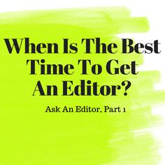 When is the best time to get an editor? This depends on what your editing needs are. Here are some ideas to consider when you want to work with an editor. Editor, How To Get, Good Things, Ideas, Thoughts