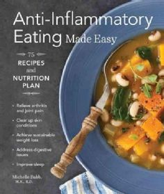 Anti-Inflammatory Eating Made Easy: Nutrition Plan and 75 Recipes for a Healthier Body (Paperback)