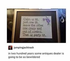 in two hundred years some antiques dealer is going to be so bewildered