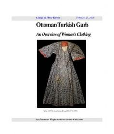 Ottoman Turkish Garb An Overview of Women's Clothing - Baroness Katja Davidova Orlova Khazarina