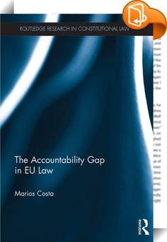 The Accountability Gap in EU law    ::  <P>Almost two decades ago, the fall of the Santer Commission against a background of allegations of maladministration and nepotism had the effect of placing accountability on the political agenda of the EU institutions. More recently, the non-ratification of the Constitutional Treaty, the difficulties of the ratification of the Lisbon Treaty and the current financial crisis have increased the calls for accountability in the EU.</P> <P>This book i...