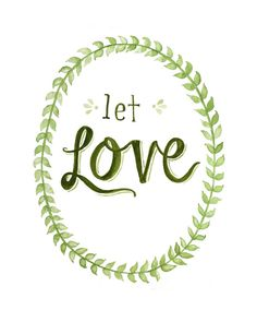 Let Love.  {My favorite print from Be Small Studios!}
