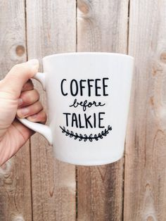 DESCRIPTION<< A cute mug that says Coffee before Talkie This mug holds 16 oz Hand-written with an oil-based marker, air cured for 24 hours,