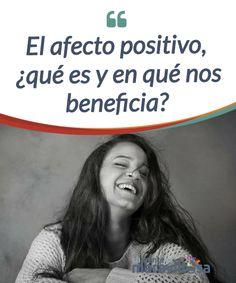 El afecto positivo, ¿qué es y en qué nos beneficia? El #afecto positivo es el conjunto de emociones #positivas que sentimos. Reporta grandes #beneficios y, lo que es mejor, se puede fomentar. #Emociones