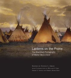 Lanterns on the Prairie: The Blackfeet Photographs of Walter McClintock (Western Legacies Series) by Steven L. Grafe. $57.21. Series - Western Legacies Series (Book 6). 336 pages. Publisher: University of Oklahoma Press (March 2, 2009). Publication: March 2, 2009