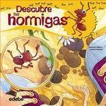 Vida de las hormigas. Autor Alejandro Algarra  Ilustrador Daniel Howarth EditorialGrupo Edebé Recomendado para niños entre 7 y 10 años
