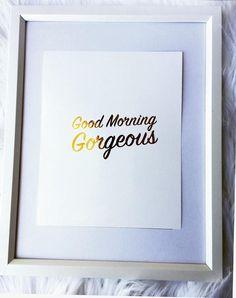 Good Morning Gorgeous gold foil print rose gold foil print