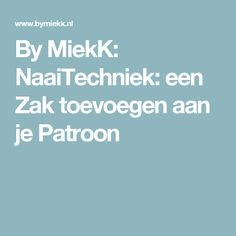By MiekK: NaaiTechniek: een Zak toevoegen aan je Patroon Sewing Tips, Sewing Hacks