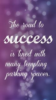 """""""The road to success is lined with many tempting parking spaces."""" Stay focused!"""