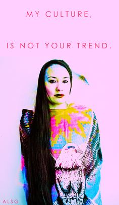 """""""My culture is not your trend."""" [A person from the Lakota Tribe stands in this portrait] [follow this link to find a short video and analysis that draws on footage of Miley Cyrus twerking to explain what Bell Hooks [bell hooks] means by """"Eating the Other"""": http://www.thesociologicalcinema.com/1/post/2014/02/eating-the-other-racial-representation-and-miley-cyrus.html] Artist: Leaf Sanchez (Tamaya, Jicarilla Apache)"""