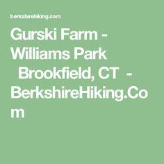 Gurski Farm - Williams Park Brookfield, CT - BerkshireHiking.Com
