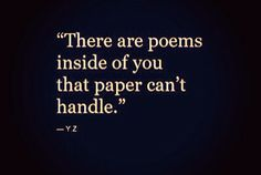 There are poems inside of you..