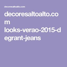 decoresaltoalto.com looks-verao-2015-degrant-jeans