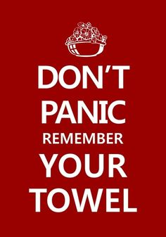 Dont Panic And remember your towel