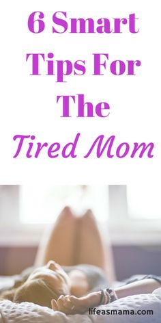 6 Smart Tips For The Tired Mom