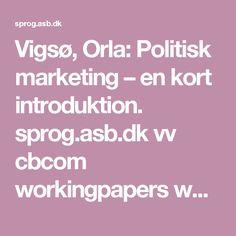 Vigsø, Orla: Politisk marketing – en kort introduktion.  sprog.asb.dk vv cbcom workingpapers wp5.pdf