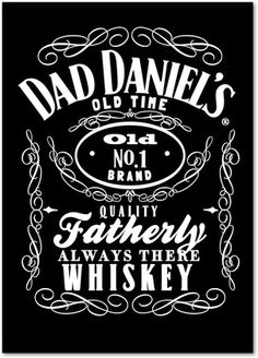 Give your dad a whiskey brand!  http://www.InvitationsForAnyOccasion.com/?cp72zk2