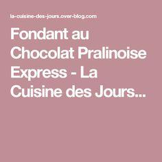Fondant au Chocolat Pralinoise Express - La Cuisine des  Jours...