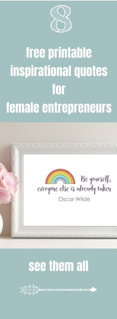 Inspirational quotes for female entrepreneurs. Download this collection of 8 printable wall art images so you can be surrounded by inspiring motivating words of wisdom for small business owners and solopreneurs.