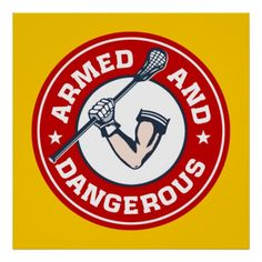 Lacrosse Armed and Dangerous poster. Circular emblem design of muscular arm with glove holding lacrosse stick. Lacrosse poster print.
