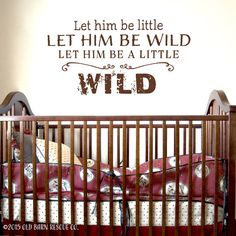 Let him be little Let him be wild  Vinyl Wall Decal nursery