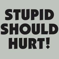 Stupid..