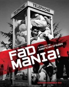 Fad Mania!: A History of American Crazes by Cynthia Overbeck Bix - Explores a century of American crazes and offers a look at the major historical events of each decade.