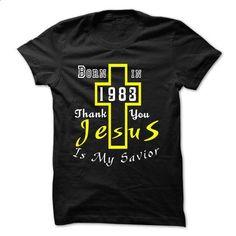 Born In 1983 Thank You Jesus Is My Savior - tshirt printing #teeshirt #hoodie