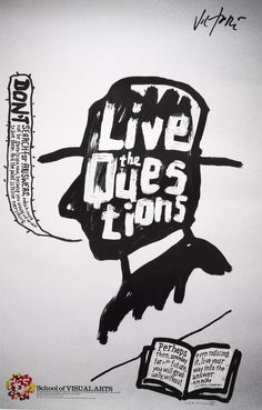 """""""Live your questions now, and perhaps even without knowing it, you will live along some distant day into your answers."""" -Rilke"""
