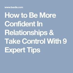 How to Be More Confident In Relationships & Take Control With 9 Expert Tips