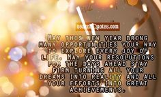 May this new year bring many opportunities your way to explore every joy of life. May your resolutions for the days ahead stay firm turning all your dreams into reality and all your efforts into great achievements. Famous Author Quotes, Joy Of Life, Amazing Quotes, Happy New Year, Quote Of The Day, Dreaming Of You, Quotations, Opportunity, Bring It On