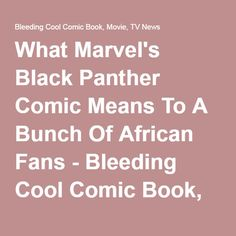 What Marvel's Black Panther Comic Means To A Bunch Of African Fans - Bleeding Cool Comic Book, Movie, TV News