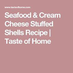 Seafood & Cream Cheese Stuffed Shells Recipe | Taste of Home