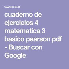 cuaderno de ejercicios 4 matematica 3 basico pearson pdf - Buscar con Google