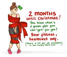 """Arthlete ~ """"2 months until Christmas! You know what's a great gift you can get for you? Your fittest, healthiest self. (There's a lot you can accomplish in two months! Start Now!)"""""""