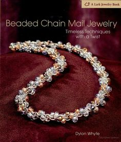 Beaded Chain Mail Jewelry: Timeless Techniques With a Twist - Dylon Whyte - (want to look for this later)