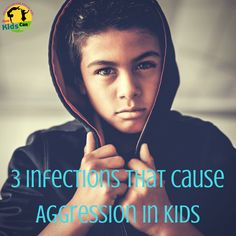 Some infections can cause aggression in children!