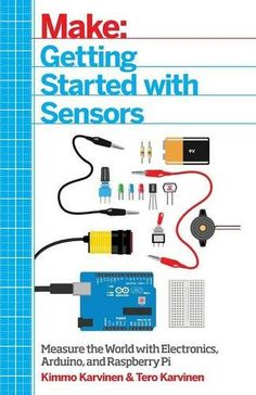 Getting Started with Sensors: Measure the World with Elec...