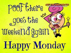 Poof is right!.....Happy Monday