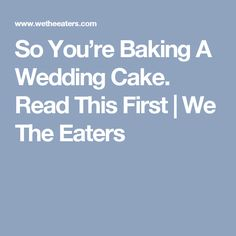 So You're Baking A Wedding Cake. Read This First   We The Eaters