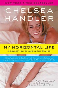 My Horizontal Life , by Chelsea Handler | 32 Books Guaranteed To Make You Laugh Out Loud