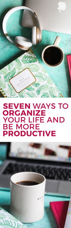 7 Ways to Organize Your Life and Be More Productive