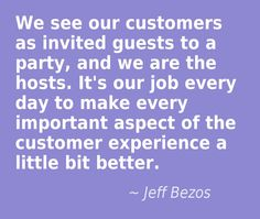 GREAT CUSTOMER SERVICE QUOTES - We see our customers as invited guests to a party, and we are the hosts. It's our job every day to make every important aspect of the customer experience a little bit better. Good Customer Service Quotes, Customer Experience Quotes, Customer Quotes, Quotable Quotes, Wisdom Quotes, Motivational Quotes, Inspirational Quotes, Manager Quotes, Leadership Quotes